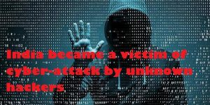 India became a victim of cyber-attack by unknown hackers